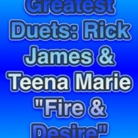 "Greatest Duets: Rick James & Teena Marie ""Fire & Desire"""